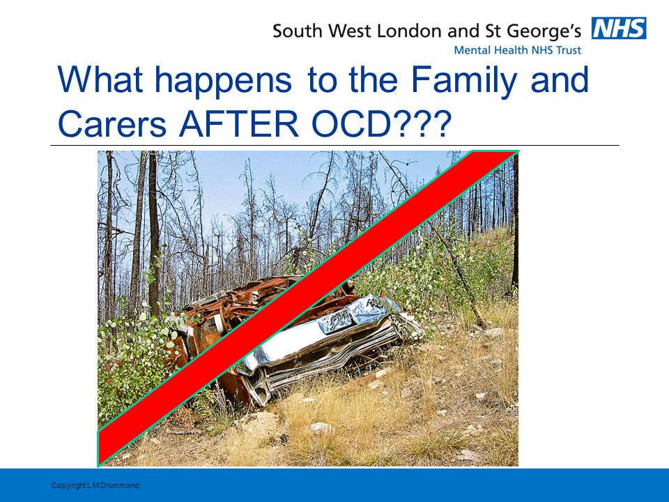 What happens to the Family and Carers AFTER OCD Copyright L M Drummond