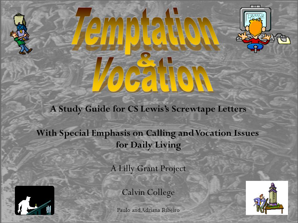 A Study Guide for CS Lewis's Screwtape Letters With Special Emphasis on Calling and Vocation Issues for Daily Living A Lilly Grant Project Calvin Coll