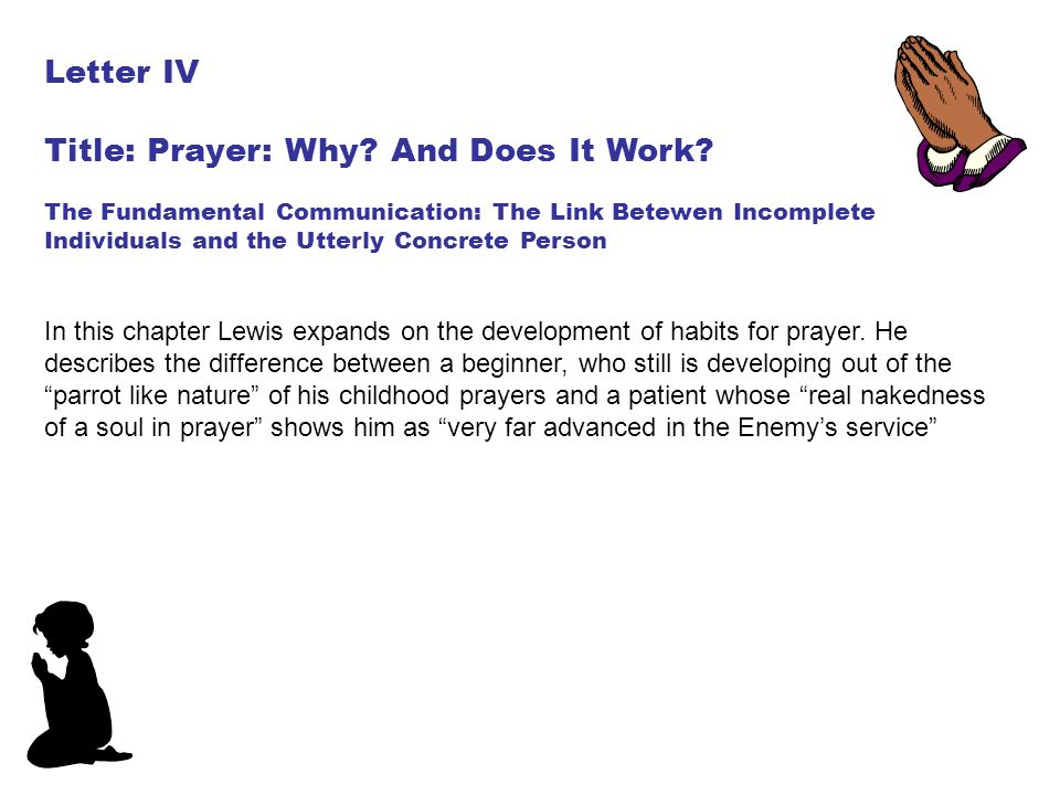 Letter IV Title: Prayer: Why? And Does It Work? The Fundamental Communication: The Link Betewen Incomplete Individuals and the Utterly Concrete Person