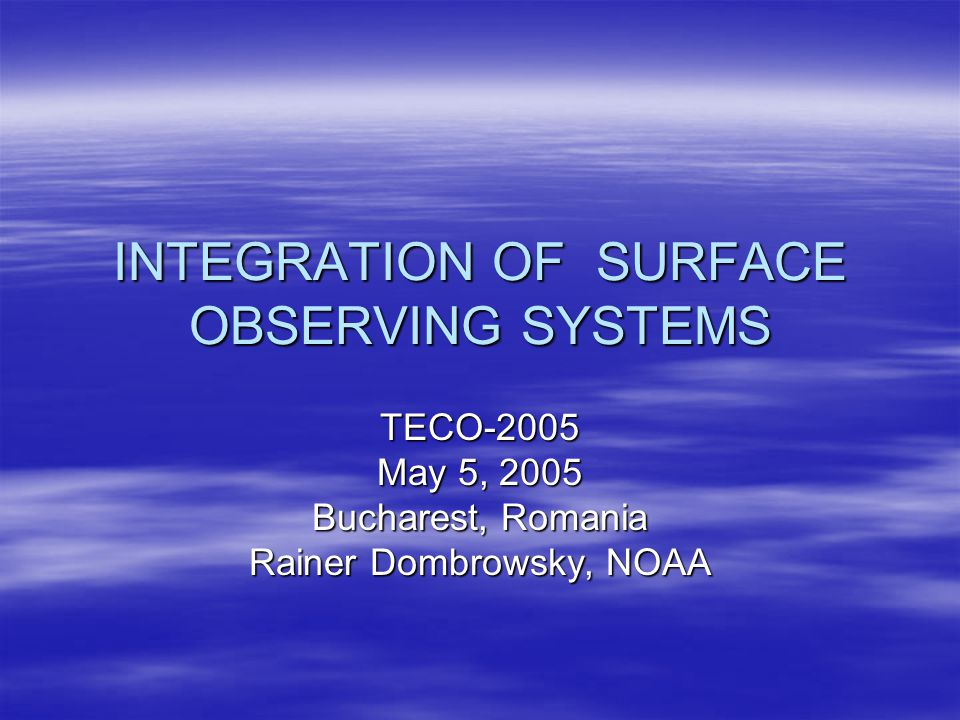 INTEGRATION OF SURFACE OBSERVING SYSTEMS Climate Health Disasters Water Land Weather Ocean Ecosystems Energy