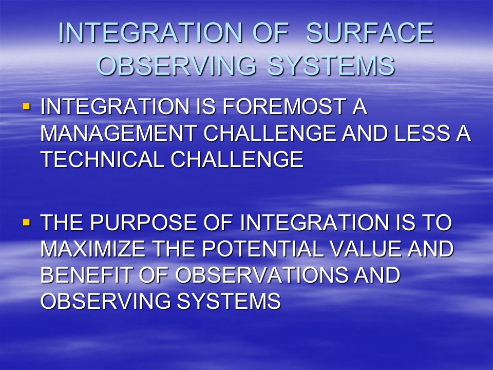 INTEGRATION OF SURFACE OBSERVING SYSTEMS OTHER RELATED ISSUES -METADATA -DATA COLLECTION, INGEST, ARCHIVE, AND ACCESS -NETWORK DESIGN -PHYSICAL CHARACTERISTICS -STANDARDS -PRODUCT DEVELOPMENT AND DISTRIBUTION