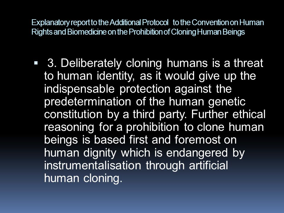 Explanatory report to the Additional Protocol to the Convention on Human Rights and Biomedicine on the Prohibition of Cloning Human Beings  3.