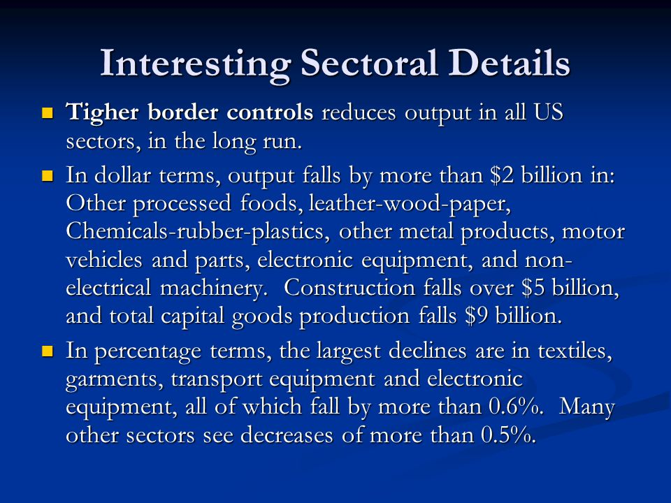 Interesting Sectoral Details Tigher border controls reduces output in all US sectors, in the long run.