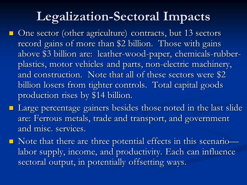 Legalization-Sectoral Impacts One sector (other agriculture) contracts, but 13 sectors record gains of more than $2 billion.