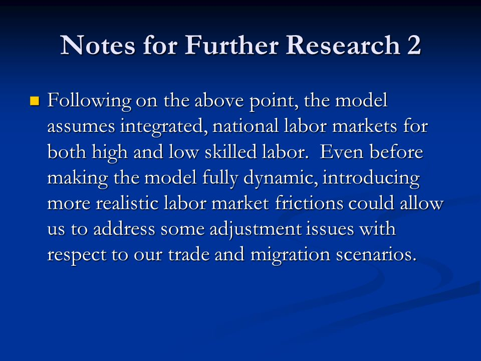 Notes for Further Research 2 Following on the above point, the model assumes integrated, national labor markets for both high and low skilled labor.