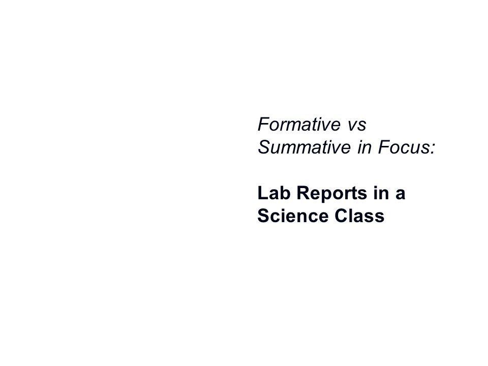 Formative vs Summative in Focus: Lab Reports in a Science Class
