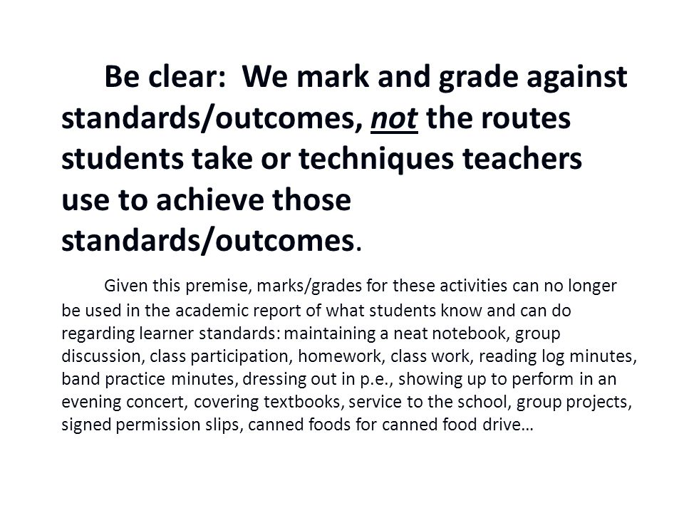 Be clear: We mark and grade against standards/outcomes, not the routes students take or techniques teachers use to achieve those standards/outcomes.