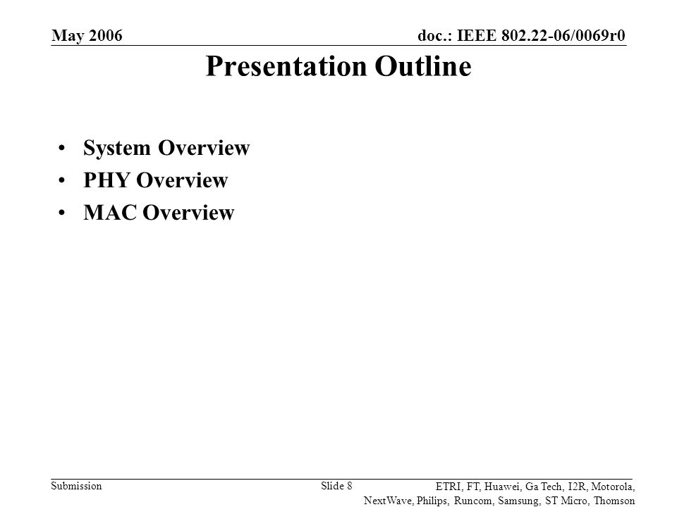 doc.: IEEE 802.22-06/0069r0 Submission ETRI, FT, Huawei, Ga Tech, I2R, Motorola, NextWave, Philips, Runcom, Samsung, ST Micro, Thomson May 2006 Slide 49 Spectrum Contention Three options are described Spectrum Renting/Offering (Sec.