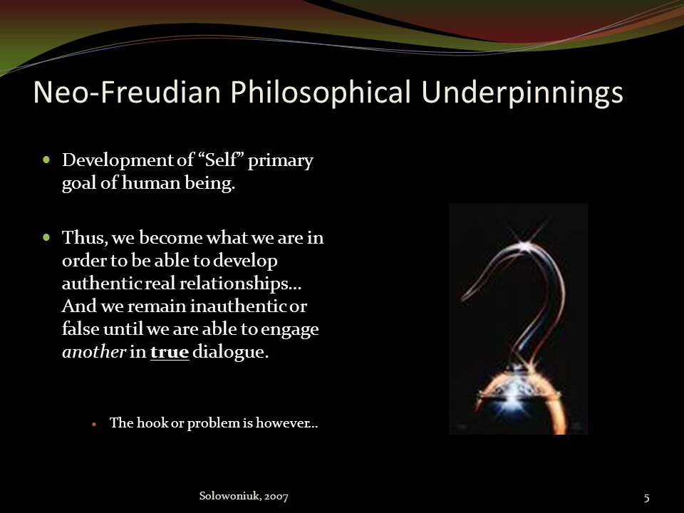 Neo-Freudian Philosophical Underpinnings Development of Self primary goal of human being.