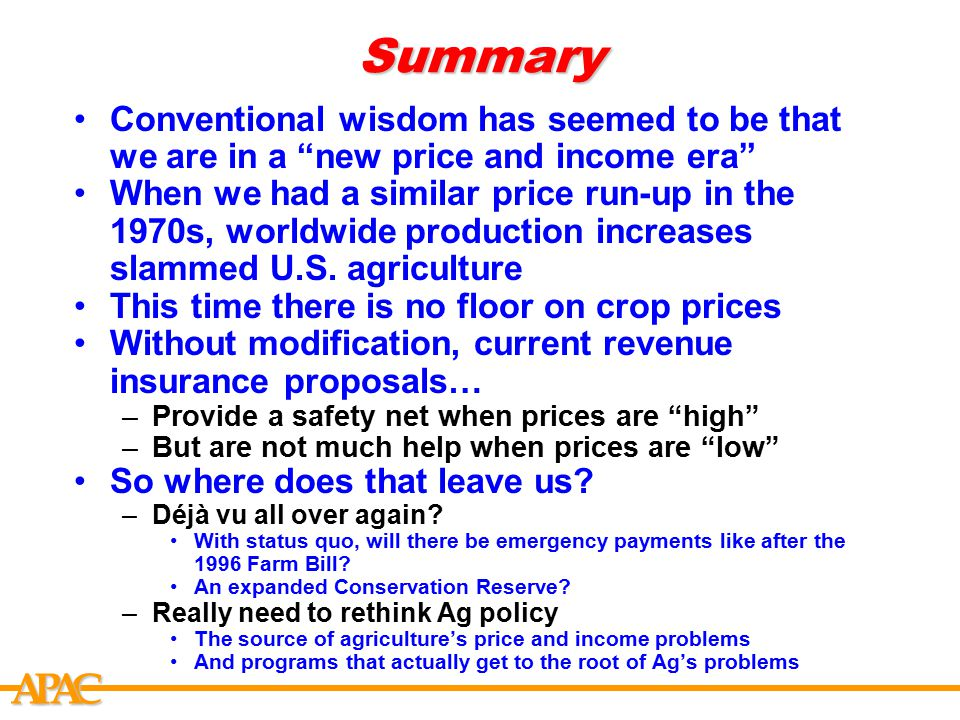 "APCASummary Conventional wisdom has seemed to be that we are in a ""new price and income era"" When we had a similar price run-up in the 1970s, worldwid"
