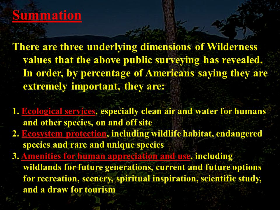Summation There are three underlying dimensions of Wilderness values that the above public surveying has revealed.