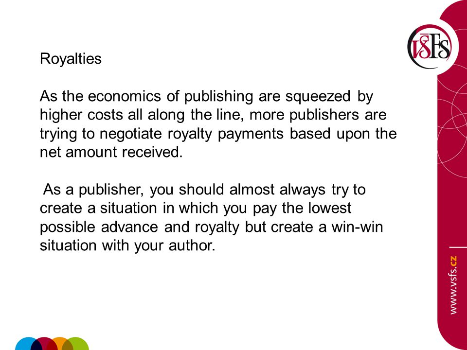 Royalties As the economics of publishing are squeezed by higher costs all along the line, more publishers are trying to negotiate royalty payments based upon the net amount received.