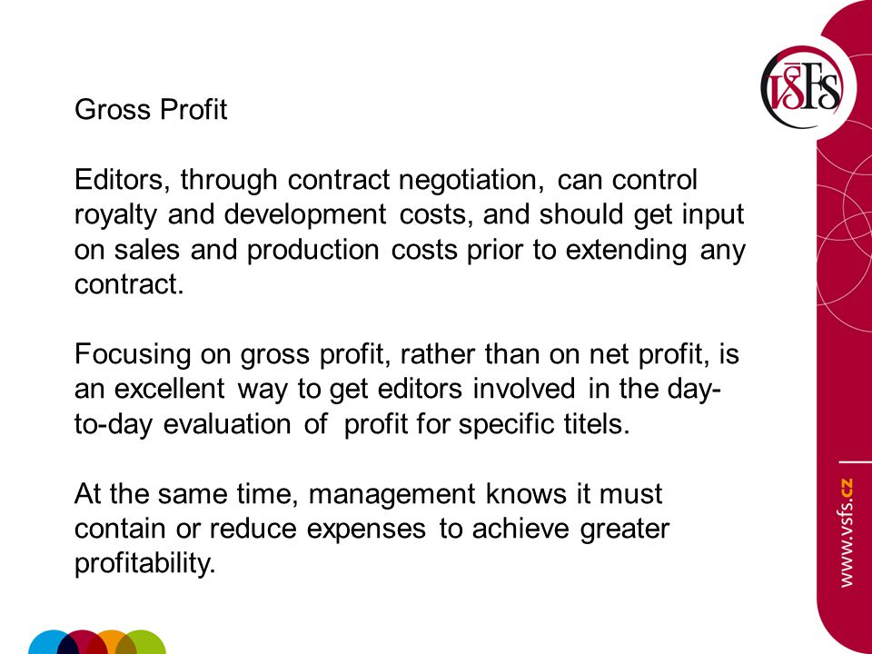 Gross Profit Editors, through contract negotiation, can control royalty and development costs, and should get input on sales and production costs prio