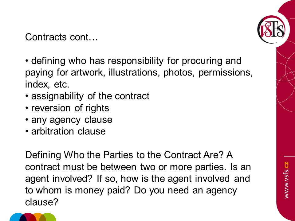 Contracts cont… defining who has responsibility for procuring and paying for artwork, illustrations, photos, permissions, index, etc. assignability of