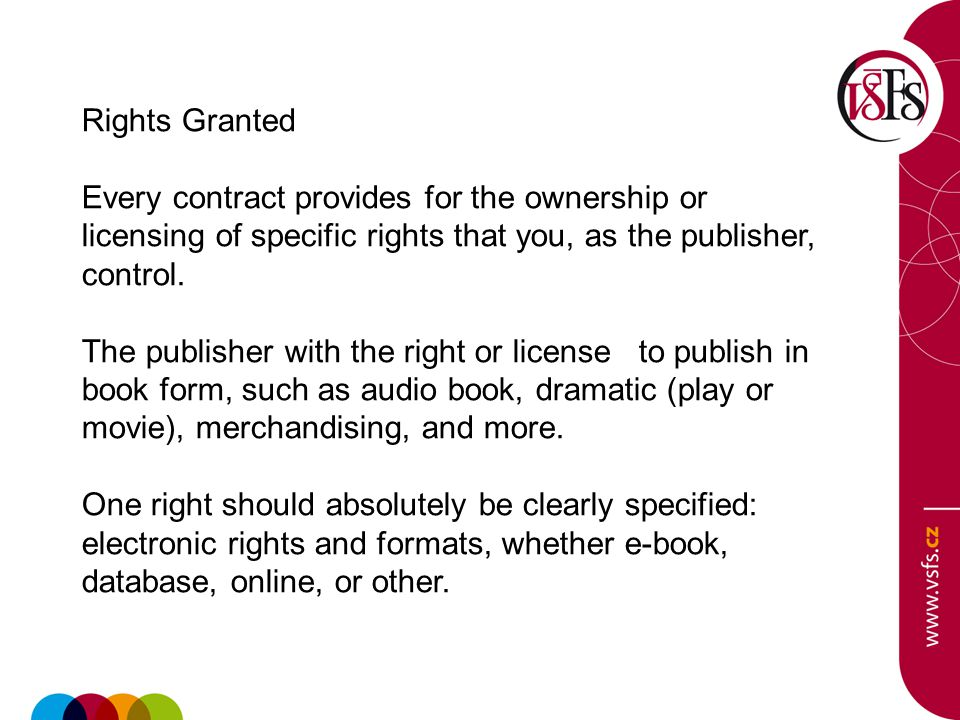 Rights Granted Every contract provides for the ownership or licensing of specific rights that you, as the publisher, control. The publisher with the r
