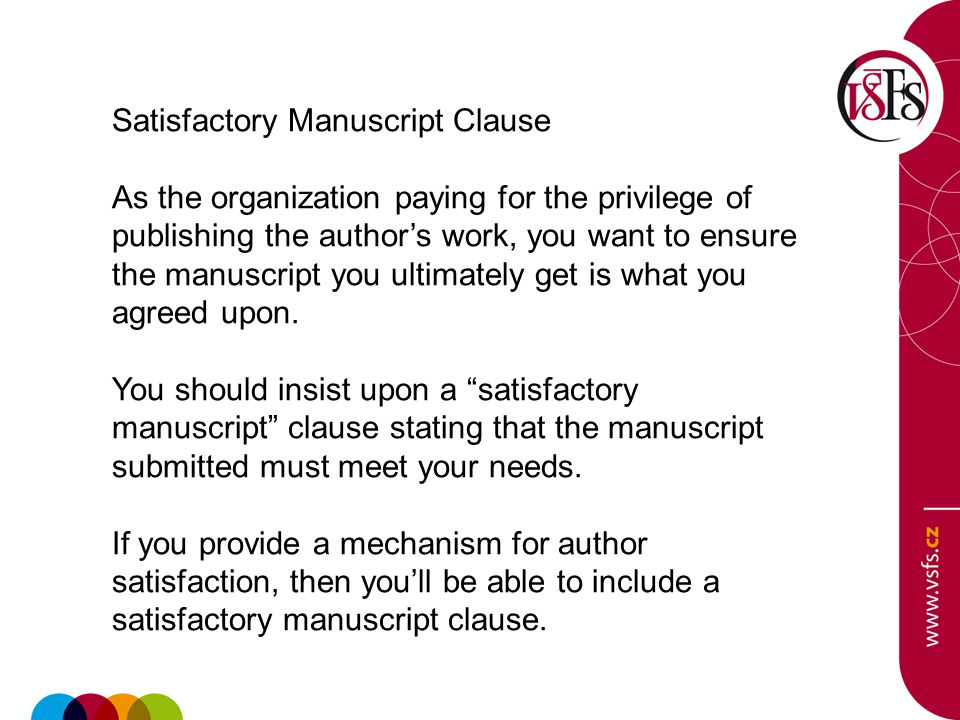 Satisfactory Manuscript Clause As the organization paying for the privilege of publishing the author's work, you want to ensure the manuscript you ult