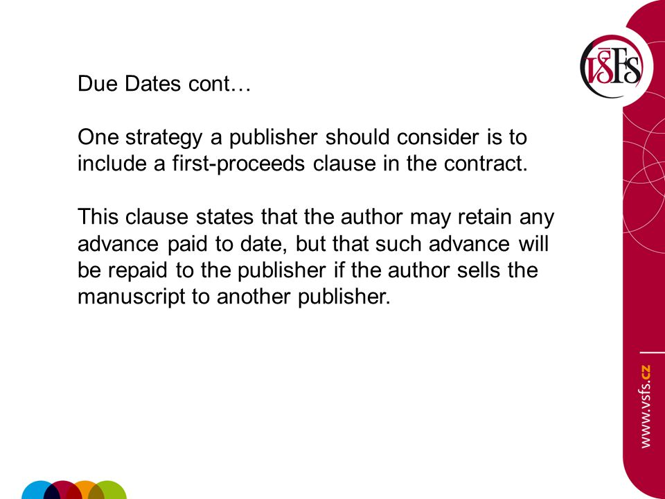 Due Dates cont… One strategy a publisher should consider is to include a first-proceeds clause in the contract. This clause states that the author may