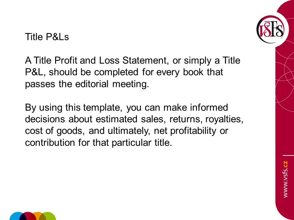 Title P&Ls A Title Profit and Loss Statement, or simply a Title P&L, should be completed for every book that passes the editorial meeting.