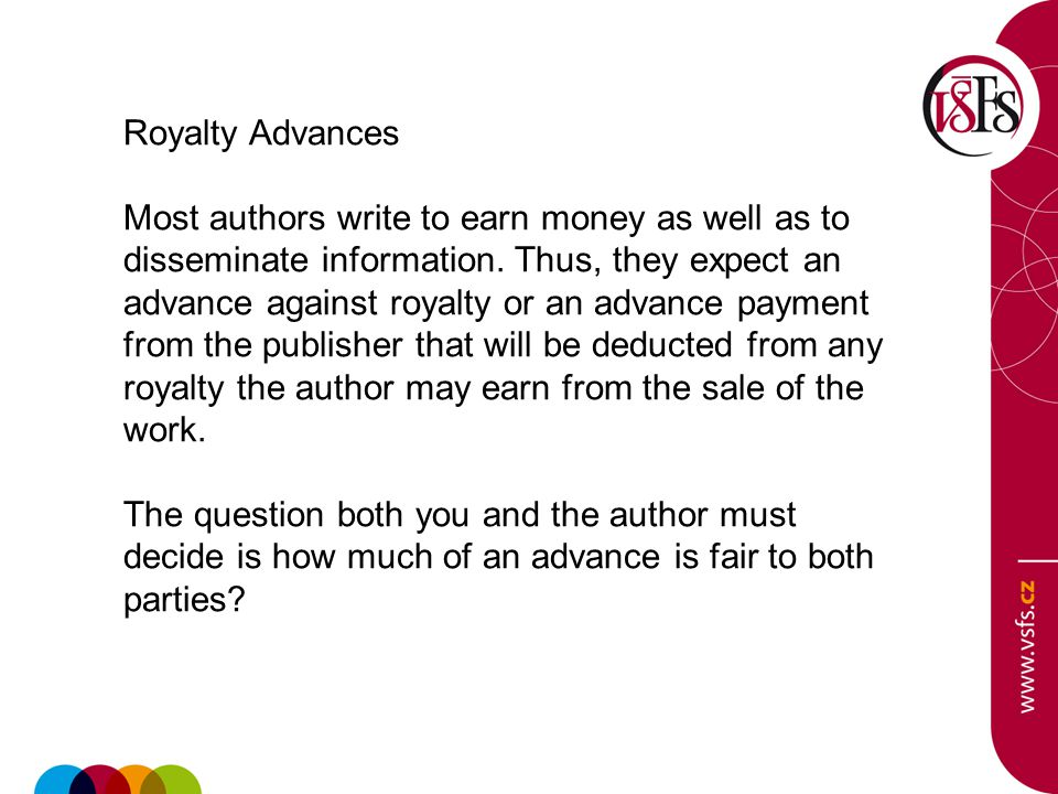 Royalty Advances Most authors write to earn money as well as to disseminate information.