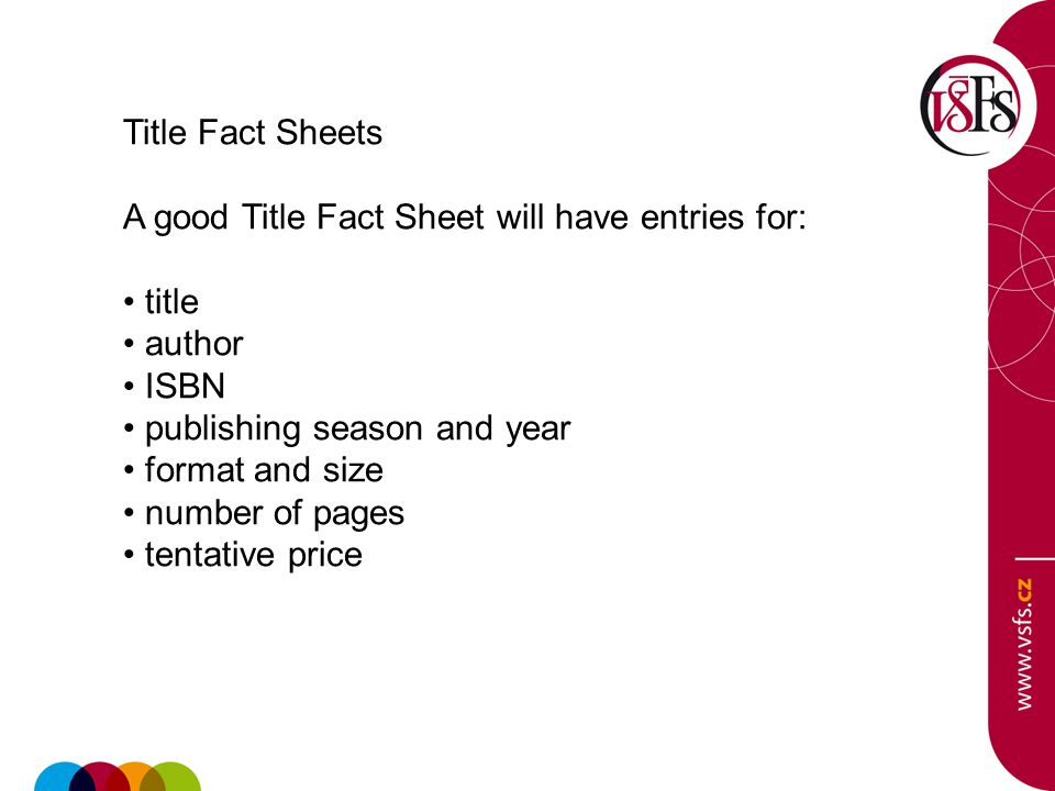 Title Fact Sheets A good Title Fact Sheet will have entries for: title author ISBN publishing season and year format and size number of pages tentativ
