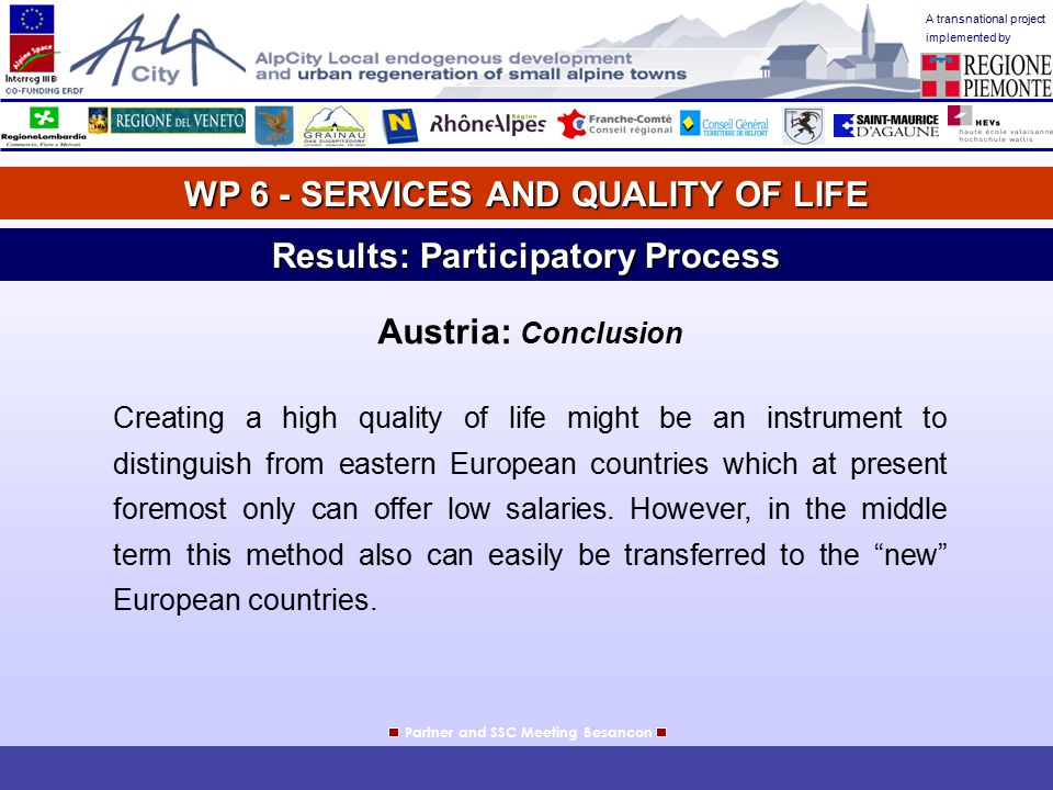 A transnational project implemented by WP 6 - SERVICES AND QUALITY OF LIFE Partner and SSC Meeting Besancon Results: Participatory Process Austria: Co