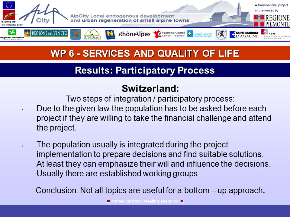 A transnational project implemented by WP 6 - SERVICES AND QUALITY OF LIFE Partner and SSC Meeting Besancon Results: Participatory Process Switzerland