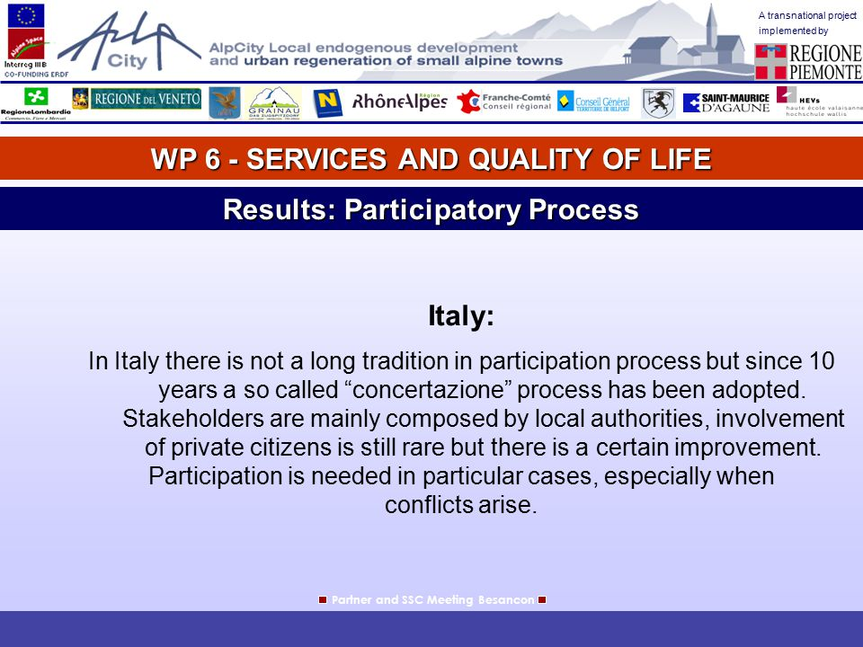 A transnational project implemented by WP 6 - SERVICES AND QUALITY OF LIFE Partner and SSC Meeting Besancon Results: Participatory Process Italy: In I