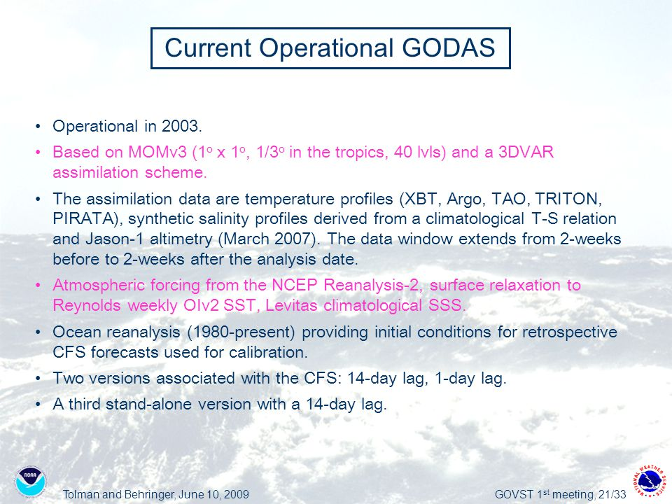 Tolman and Behringer, June 10, 2009GOVST 1 st meeting, 21/33 Current Operational GODAS Operational in 2003.