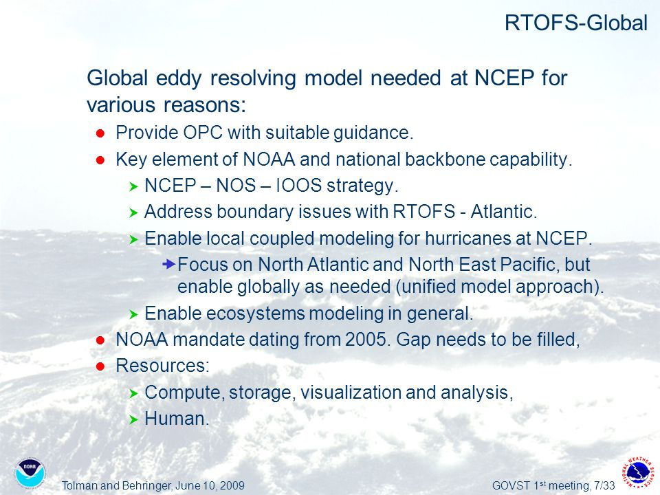 Tolman and Behringer, June 10, 2009GOVST 1 st meeting, 7/33 RTOFS-Global  Global eddy resolving model needed at NCEP for various reasons: Provide OPC with suitable guidance.
