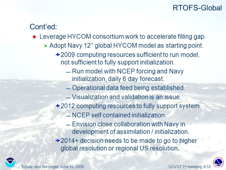 Tolman and Behringer, June 10, 2009GOVST 1 st meeting, 8/33 RTOFS-Global  Cont'ed: Leverage HYCOM consortium work to accelerate filling gap.