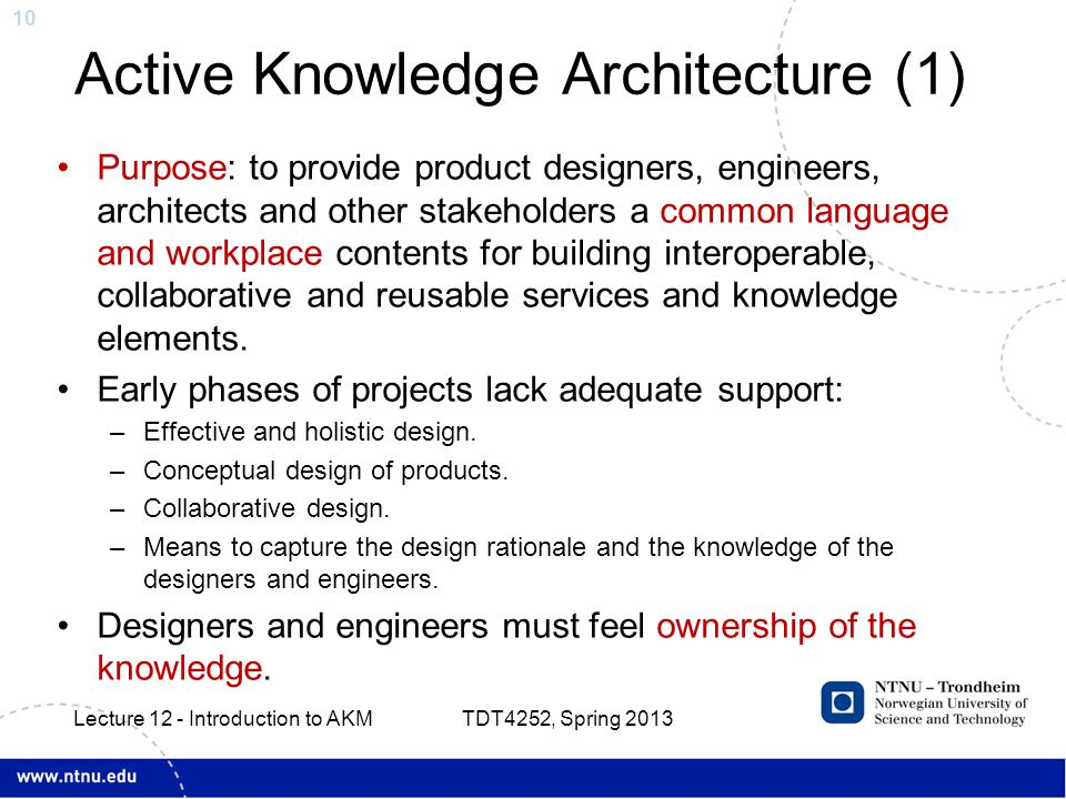 10 Active Knowledge Architecture (1) Purpose: to provide product designers, engineers, architects and other stakeholders a common language and workplace contents for building interoperable, collaborative and reusable services and knowledge elements.