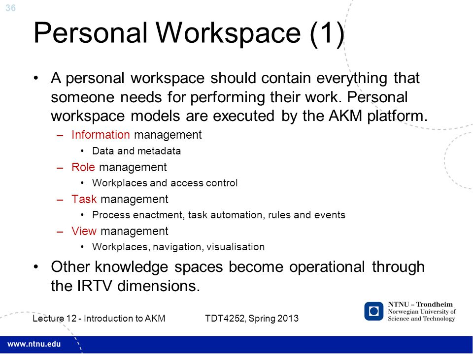 36 Personal Workspace (1) A personal workspace should contain everything that someone needs for performing their work. Personal workspace models are e