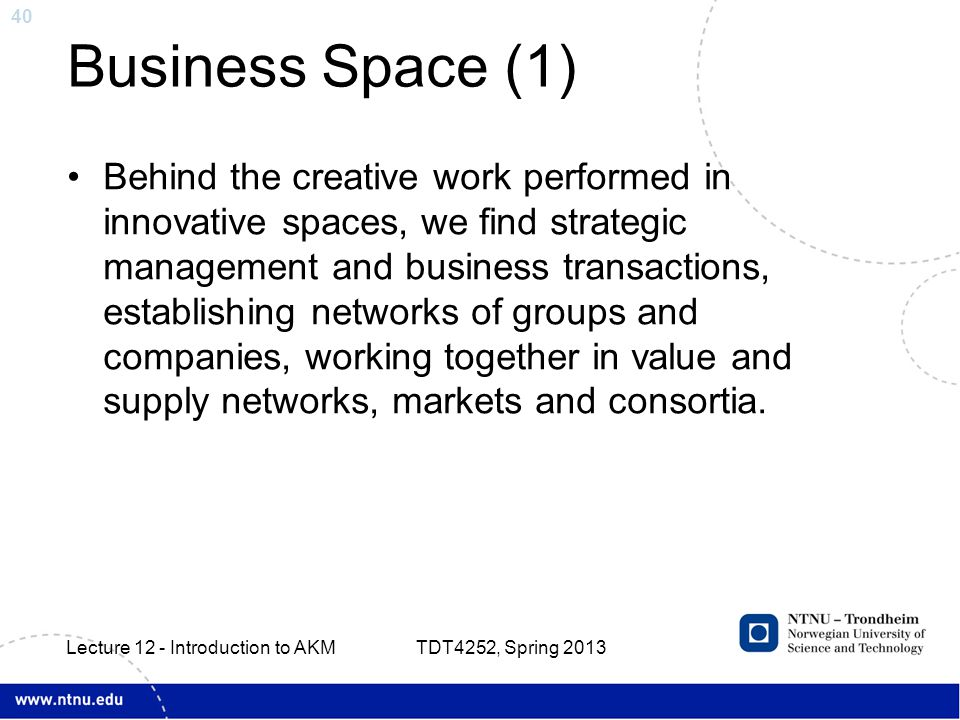 40 Business Space (1) Behind the creative work performed in innovative spaces, we find strategic management and business transactions, establishing networks of groups and companies, working together in value and supply networks, markets and consortia.