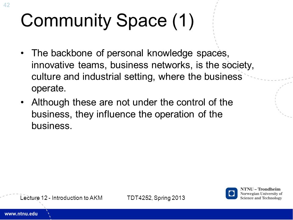 42 Community Space (1) The backbone of personal knowledge spaces, innovative teams, business networks, is the society, culture and industrial setting,