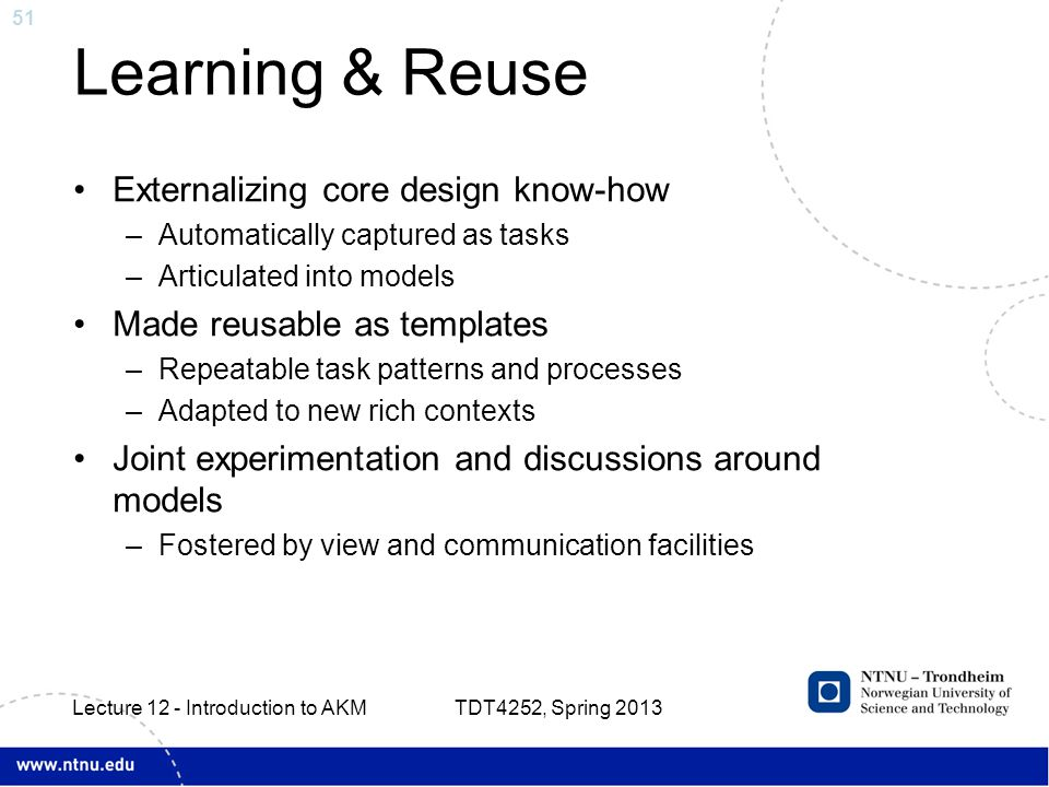 51 Learning & Reuse Externalizing core design know-how –Automatically captured as tasks –Articulated into models Made reusable as templates –Repeatabl