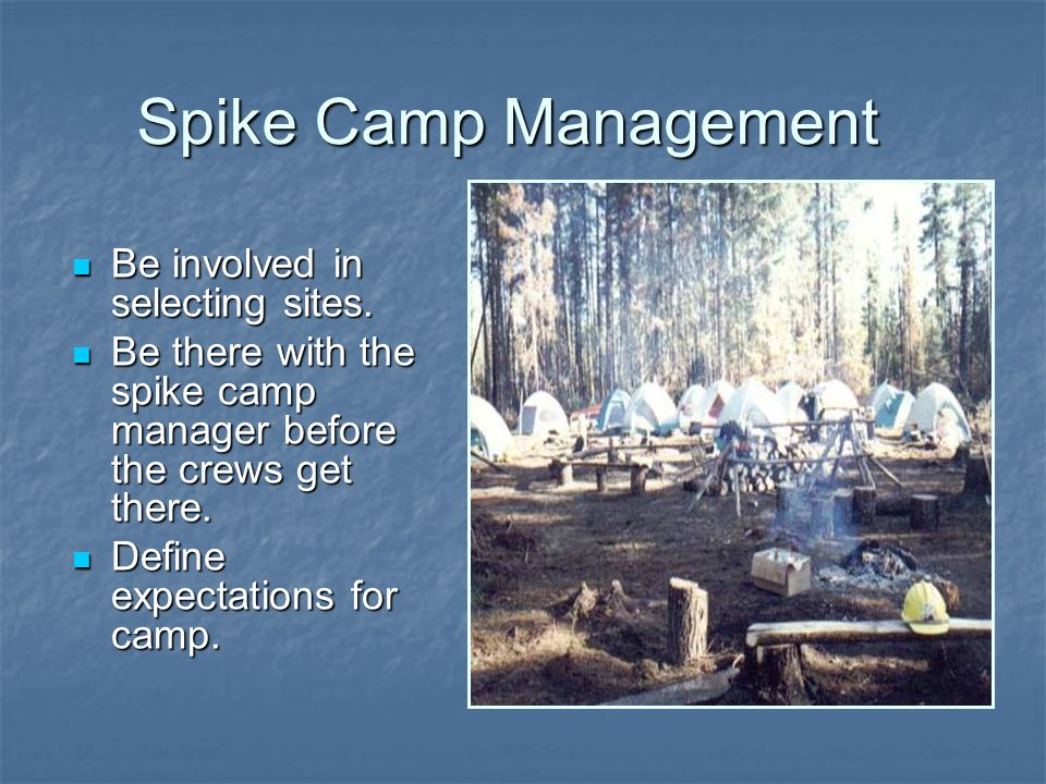 Spike Camp Management Be involved in selecting sites.