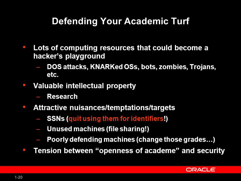 1-20 Defending Your Academic Turf Lots of computing resources that could become a hacker's playground –DOS attacks, KNARKed OSs, bots, zombies, Trojans, etc.