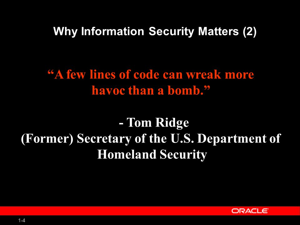1-4 A few lines of code can wreak more havoc than a bomb. - Tom Ridge (Former) Secretary of the U.S.