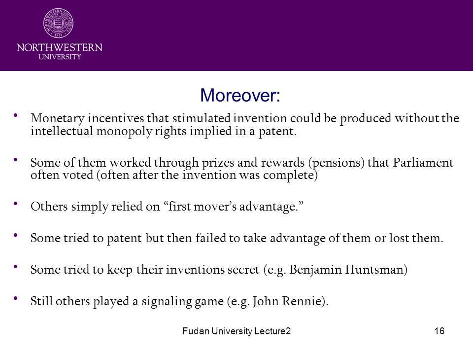 Fudan University Lecture216 Moreover: Monetary incentives that stimulated invention could be produced without the intellectual monopoly rights implied in a patent.