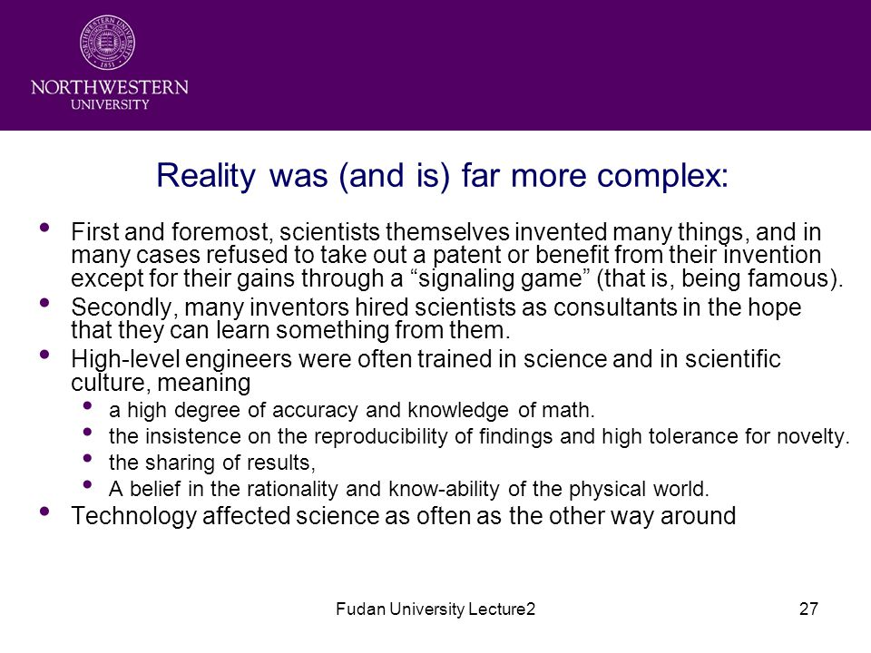 Fudan University Lecture227 Reality was (and is) far more complex: First and foremost, scientists themselves invented many things, and in many cases refused to take out a patent or benefit from their invention except for their gains through a signaling game (that is, being famous).