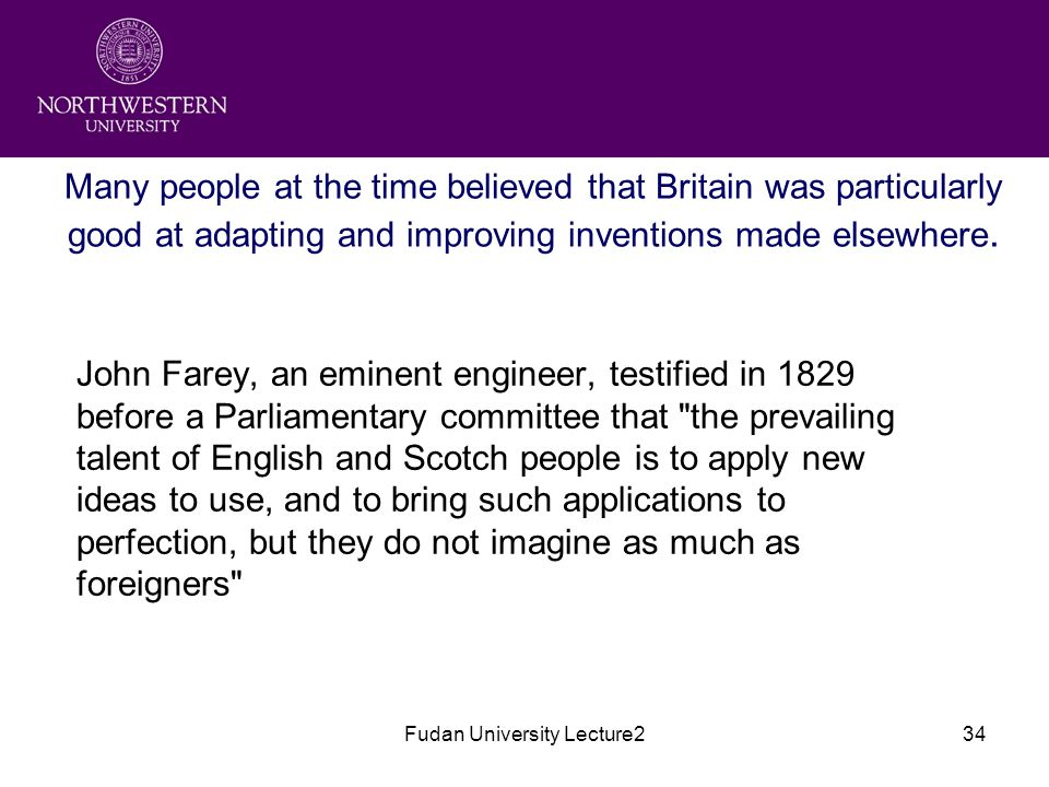 Fudan University Lecture234 Many people at the time believed that Britain was particularly good at adapting and improving inventions made elsewhere.