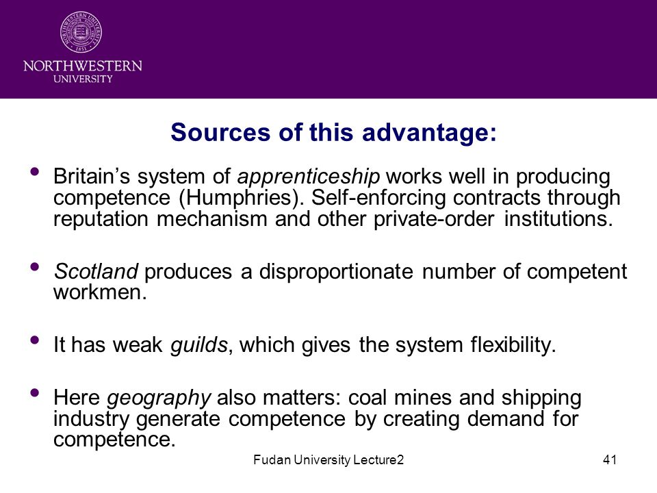Fudan University Lecture241 Sources of this advantage: Britain's system of apprenticeship works well in producing competence (Humphries).