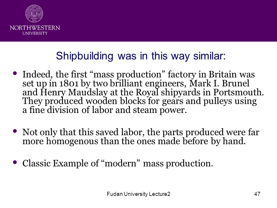 Fudan University Lecture247 Shipbuilding was in this way similar: Indeed, the first mass production factory in Britain was set up in 1801 by two brilliant engineers, Mark I.
