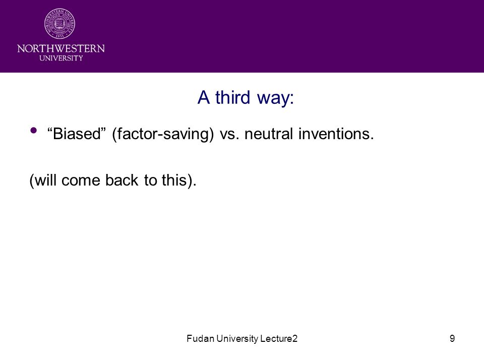 """Fudan University Lecture29 A third way: """"Biased"""" (factor-saving) vs. neutral inventions. (will come back to this)."""