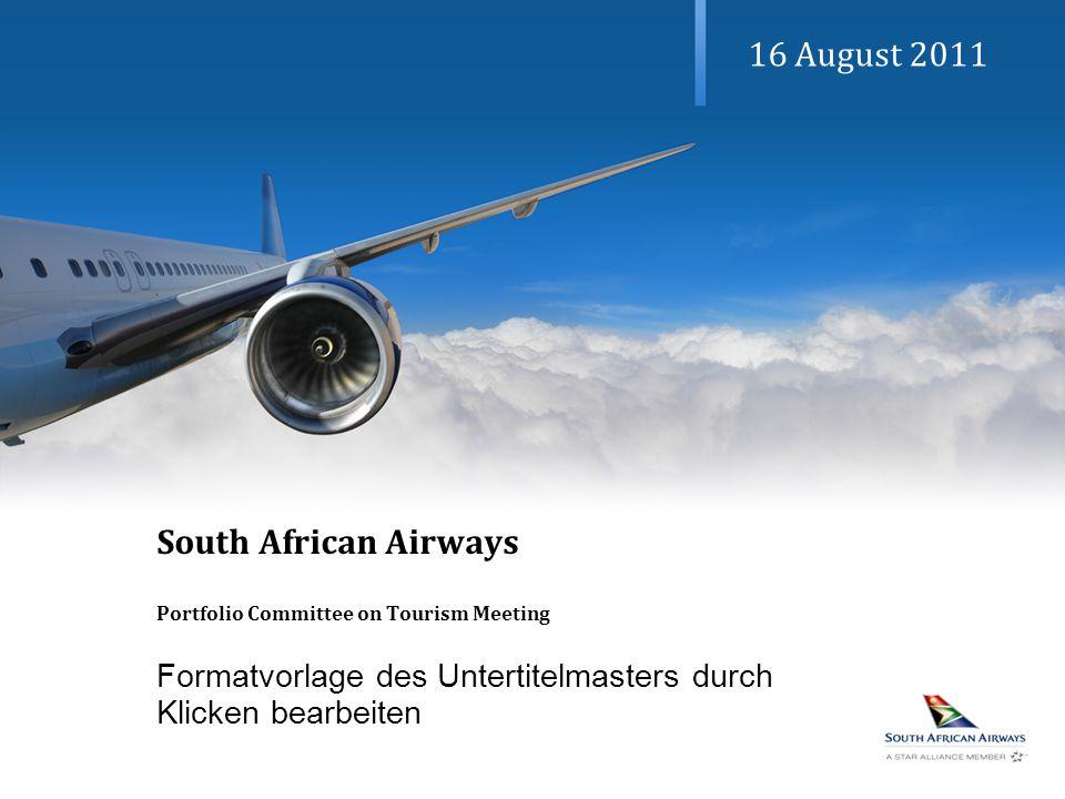 Formatvorlage des Untertitelmasters durch Klicken bearbeiten 16 August 2011 South African Airways Portfolio Committee on Tourism Meeting