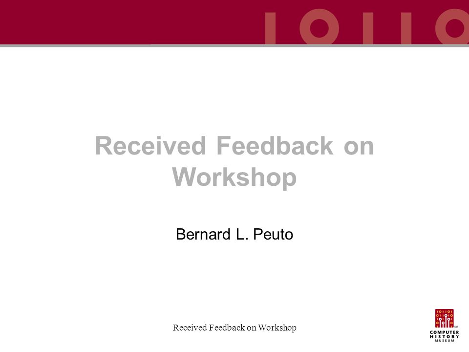 Received Feedback on Workshop Bernard L. Peuto