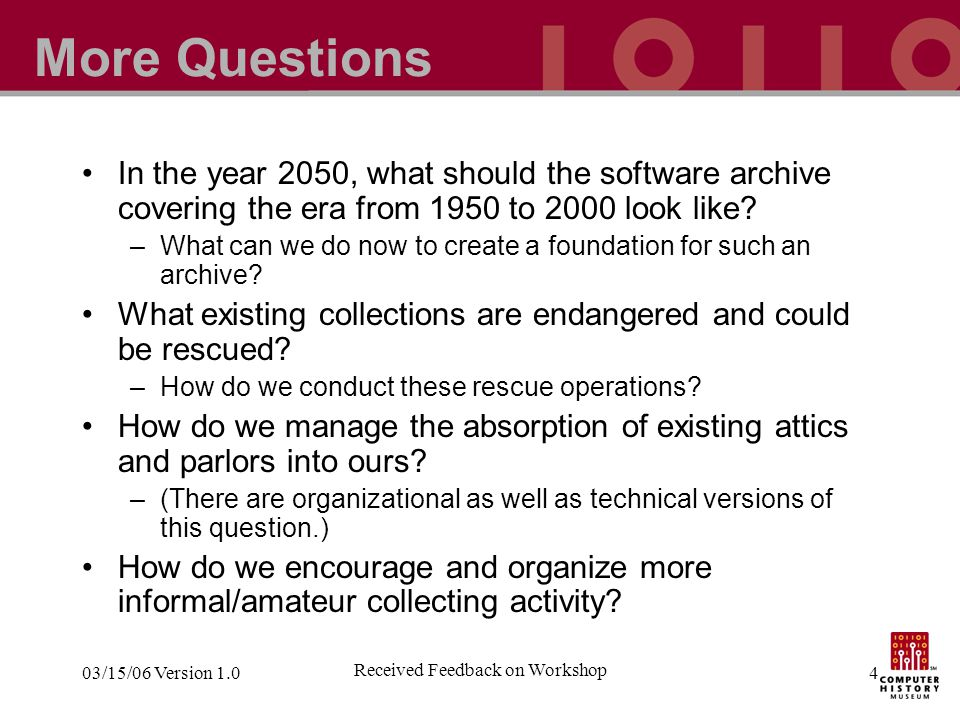 Received Feedback on Workshop 03/15/06 Version 1.04 More Questions In the year 2050, what should the software archive covering the era from 1950 to 2000 look like.