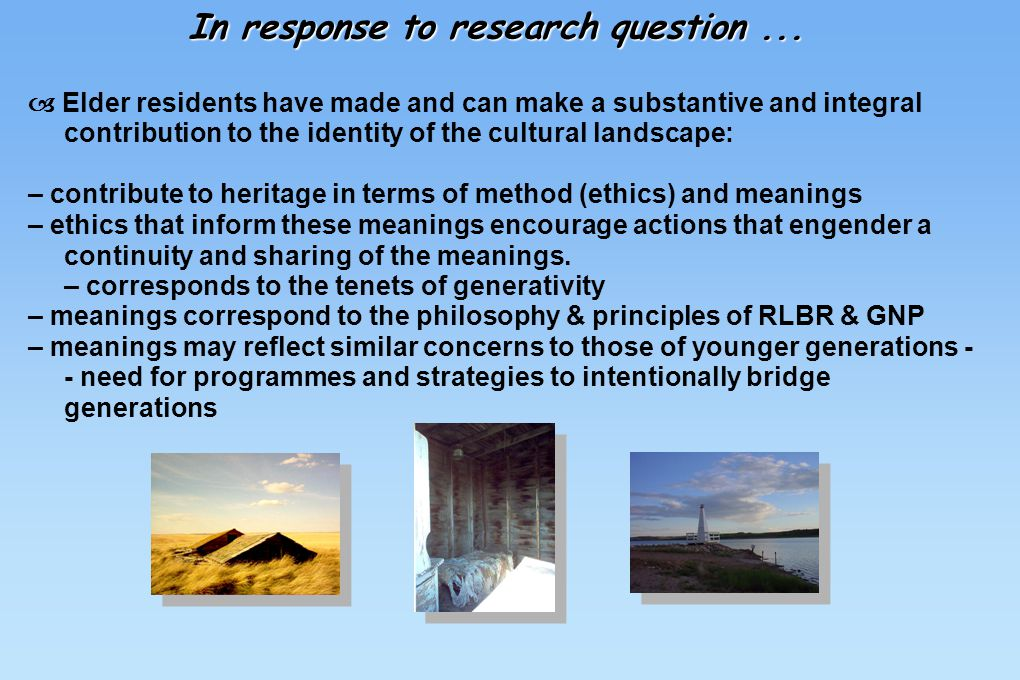 In response to research question...  Elder residents have made and can make a substantive and integral contribution to the identity of the cultural l