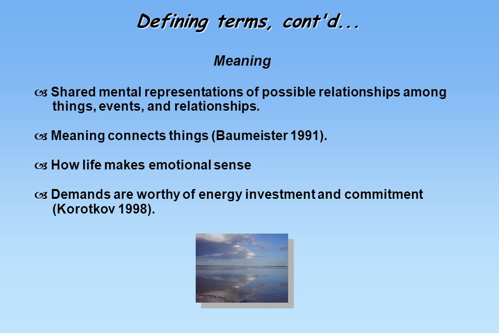 Meaning  Shared mental representations of possible relationships among things, events, and relationships.  Meaning connects things (Baumeister 1991)