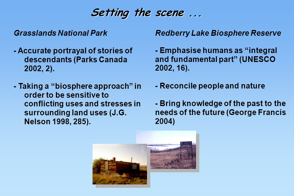 "Grasslands National Park - Accurate portrayal of stories of descendants (Parks Canada 2002, 2). - Taking a ""biosphere approach"" in order to be sensiti"